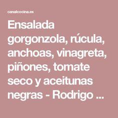 Ensalada gorgonzola, rúcula, anchoas, vinagreta, piñones, tomate seco y aceitunas negras - Rodrigo de la Calle - Video receta - Canal Cocina