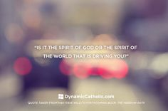"""Is it the spirit of God or the spirit of the world that is driving you?""  Daily Inspiration - Dynamiccatholic.com"