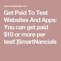 Get Paid To Test Websites And Apps: You can get paid $10 or more per test! |SmartNancials