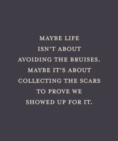 Wear your scars proudly.
