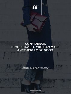 """Confidence. If you have it, you can make anything look good."" - Diane von Furstenberg 