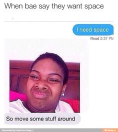 When bae needs space Funny Shit, Funny Posts, The Funny, Funny Stuff, Funny Things, Random Stuff, Funny Quotes, Funny Memes, Jokes