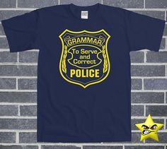 Grammar Police  To Serve and Correct  Gift for English by StarTee