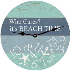 Beach Time Whatever Clock- Who Cares Were On Beach Time Clock All clocks are made to order in my studio in rural Ohio. 5 sizes are available. Only the best quartz clock movements are used. The clocks are tested for 24hrs before they are shipped. 1-AA battery is required. Production Process- Clocks are produced with fade resistant inks. The artwork is carefully mounted onto a laser cut, 1/4 thick MDF panel. A special UV resistant coating is applied for a durable finish. Dependable quart...