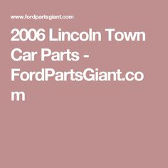 2006 Lincoln Town Car Parts - FordPartsGiant.com