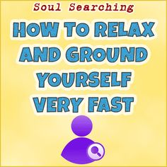 How To Relax and Ground Yourself Very Fast