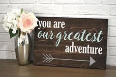 Wood Sign - You Are Our Greatest Adventure, nursery decor, nursery art, baby shower gift, rustic decor