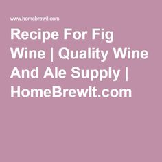 Recipe For Fig Wine | Quality Wine And Ale Supply | HomeBrewIt.com