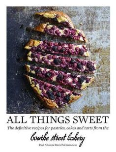 Bourke Street Bakery: All Things Sweet: Unbeatable recipes from the iconic bakery by Paul Allam, ISBN: 9781743369326 All Things, Tart, Bakery, Sweet, Recipes, Candy, Pie, Tarts