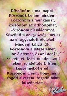 KÖSZÖNÖM A MAI NAPOT, KÖSZÖNÖK BENNE MINDENT. God Loves You, My Spirit, Change My Life, Good Thoughts, Daily Motivation, Gods Love, Einstein, Motivational Quotes, Prayers