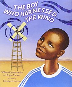 The Boy Who Harnessed the Wind: Picture Book Edition by William Kamkwamba When fourteen-year-old William Kamkwamba's Malawi village was hit by a drought, everyone's crops began to fail. Without enough money for food, let alone school, William spent his days in the library . . . and figured out how to bring electricity to his village.