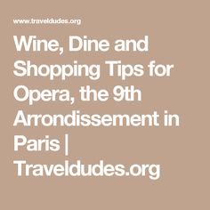 Wine, Dine and Shopping Tips for Opera, the 9th Arrondissement in Paris | Traveldudes.org