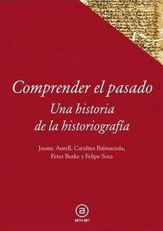 Comprender el pasado : una historia de la escritura y el pensamiento histórico / Jaume Aurell ... [et al.] - Madrid : Akal, 2013