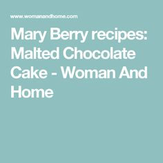Mary Berry recipes: Malted Chocolate Cake - Woman And Home