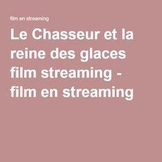 Le Chasseur et la reine des glaces film streaming - film en streaming