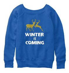 Winter is Coming Tees - Limited Edition!  100% printed in the U.S.A. - ship worldwide! High Class Bella+Canvas Women's Slouchy Sweatshirt just for only $43 !!!