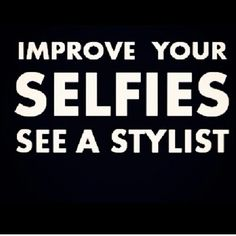 Improve your selfies see a stylist