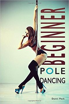 Pole Dance Inspiration Beginner Pole Dancing: For Fitness and Fun: Danni Peck: 9781521190753: Amazon.com: Books