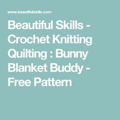 Beautiful Skills - Crochet Knitting Quilting : Bunny Blanket Buddy - Free Pattern