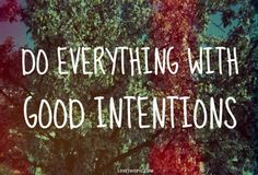 do everything with good intentions life quotes quotes positive quotes trees life quote wise