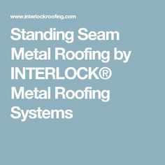 Standing Seam Metal Roofing by INTERLOCK® Metal Roofing Systems