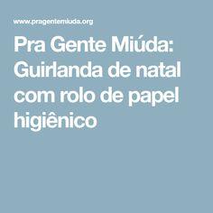 Pra Gente Miúda: Guirlanda de natal com rolo de papel higiênico
