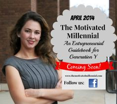 """Coming Soon! """"The Motivated Millennial: An Entrepreneurial Guidebook for Generation Y"""" by Hannah Becker. #entrepreneurship #millennials"""