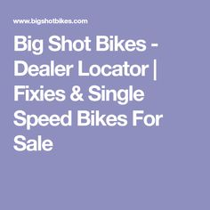 Big Shot Bikes - Dealer Locator | Fixies & Single Speed Bikes For Sale