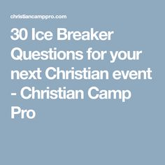 30 Ice Breaker Questions for your next Christian event - Christian Camp Pro