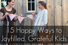 When you're tired of kids complaining: 15 ways to happier grateful kids.