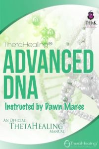 ThetaHealing Advanced Practitioner Certification Training. Instructed by: Dawn Maree, Certificate of Science, Master Instructor in the ThetaHealing modality founded by Vianna Stibal (3 Day Class)