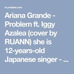 Ariana Grande ‐ Problem ft. Iggy Azalea (cover by RUANN) she is 12-years-old Japanese singer - YouTube