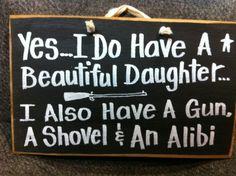 Have beautiful daughter gun shovel alibi sign wood by trimblecrafts on Etsy https://www.etsy.com/listing/167586063/have-beautiful-daughter-gun-shovel-alibi