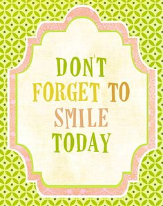 Don't forget to smile today :)