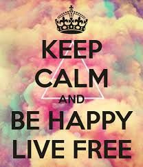 Keep calm and be happy, live free Cute Quotes, Girl Quotes, Happy Quotes, Keep Calm Posters, Keep Calm Quotes, Happy Tumblr, Keep Calm Signs, Mary Shelley, Think
