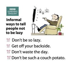 Informal ways to tell people not to be lazy