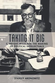 Taking It Big : C. Wright Mills and the Making of Political C. Wright Mills was a pathbreaking intellectual who transformed the independent American Left in the and Often challenging the established ideologies and approaches of fellow leftis Sociology Books, Cultural Studies, Library Catalog, Free Books Online, Social Science, History Books, Famous Faces, Nonfiction Books, Memoirs