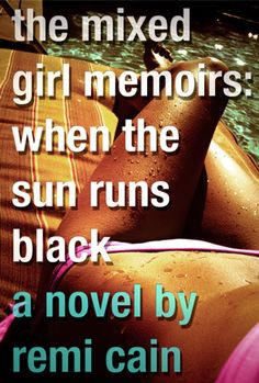 The Mixed Girl Memoirs:  When the Sun Runs Black by Remi Cain