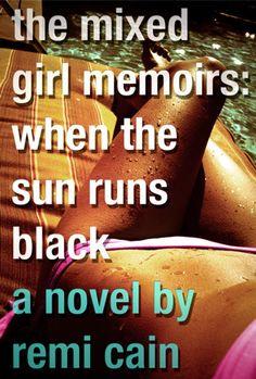 The Mixed Girl Memoirs:  When the Sun Runs Black by Remi Cain