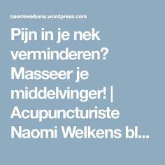 Pijn in je nek verminderen? Masseer je middelvinger! | Acupuncturiste Naomi Welkens blogt Self Healing, Reflexology, Acupressure, Good To Know, Body Care, Health And Beauty, Chakra, Health Tips, Life Hacks