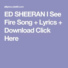 ED SHEERAN I See Fire Song + Lyrics + Download  Click Here Future Purple Reign, Culture Songs, Thank You Song, Imelda May, Drake Views, Songs About Fire, Lady Gaga Joanne, Tinie Tempah, I See Fire