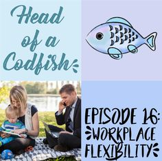 Episode 16: Workplace Flexibility - Head of a Codfish: A podcast about modern working families