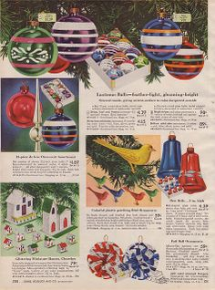 1947 Sears Christmas Catalog- I have some of these ornaments! the striped ones from the top, as well as the blue bell-shaped ornament.