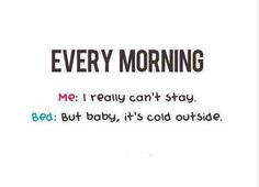 Every morning...