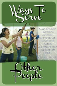 Ways to give back and serve other people.  Serving others helps make this world a better place