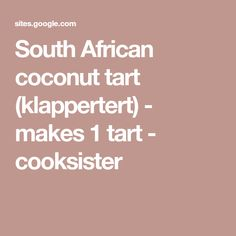 South African coconut tart (klappertert) - makes 1 tart - cooksister Melktert, Coconut Tart, African, Sweet, How To Make, Food, Balls, Essen, Yemek