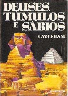 Deuses, túmulos e sábios - C.W. Ceram - Melhoramentos
