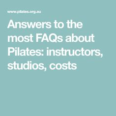 Answers to the most FAQs about Pilates: instructors, studios, costs