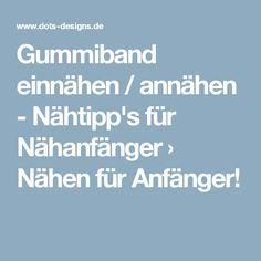 Gummiband einnähen / annähen - Nähtipp's für Nähanfänger › Nähen für Anfänger!