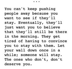 You can't keep pushing people away. I need to keep reminding myself of this.